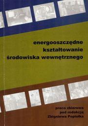 Popiołek (ed)- Energooszczędne kształtowanie środowiska wewnętrznego